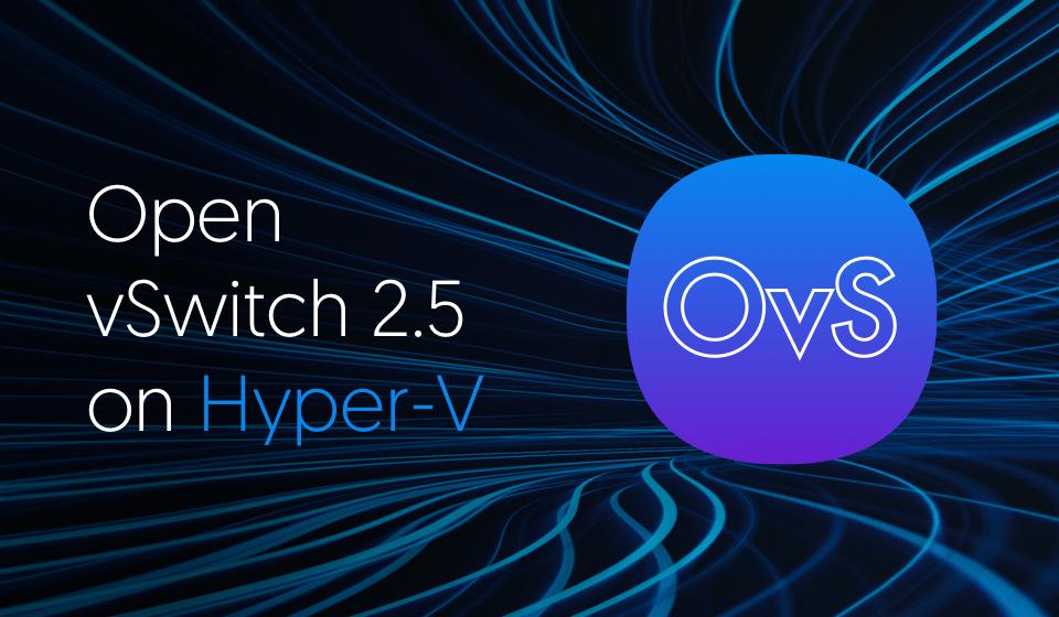 Open vSwitch 2 5 on Hyper-V (VXLAN) - Part 2 - Cloudbase Solutions